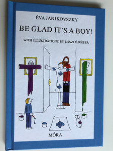 Be Glad It's a Boy! by Éva Janikovszky / With Illustrations by László Réber / Móra Publishing House 2008 (9789631185386)