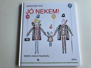 Jó nekem! by Janikovszky Éva / Good for me! - Hungarian children's book for ages 3 and up / Réber László rajzaival / Móra könyvkiadó 2012 / 7th edition (9789631191998)