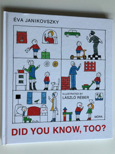 Did you know, too? by Éva Janikovszky / English translation of Te is Tudod? Illustrated by László Réber / Móra Publishing House 2011 (9789631190298)