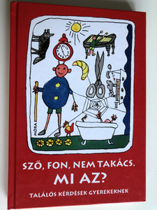 Sző, fon, nem takács. Mi Az? / Találós Kérdések gyermekeknek by Varga Ferencné / Hungarian Riddles for children / Illustrations by Bálint Endre / 9th edition / Móra Könyvkiadó 2012 (9789631191851)