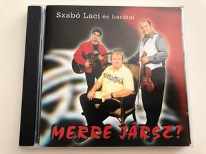 Szabó Laci és barátai - Merre Jársz? / Audio CD 2004 / Szabó Laci, Lakatos Károly, Horváth Roland, Sztojka Zsolt (5998175172569)