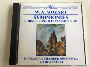 W. A. Mozart - Symphonies G Minor K.550, B Flat Major K.319 / Hungarian Chamber Orchestra / Conducted by Vilmos Tátrai / Hungaroton White Label HRC 151 / Audio CD 1990 (5991810015122)