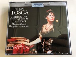 Puccini - Tosca / Marton Éva, José Carreras, Juan Pons / Magyar Állami Hangversenyzenekar / Conducted by Michael Tilson Thomas / Hungaroton Classic Audio CD 1990 / HCD 31096-97 / 2 CD (5991813109620)