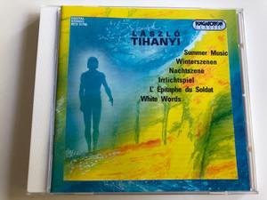 László Tihanyi - Summer Music, Winterszenen, Nachtszene, Irrlichtspiel, L' Épitaphe du Soldat, White Words / Hungaroton Classic Audio CD 1999 / HCD 31792 (5991813179227)