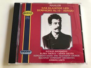 Mahler - Das Klagende Lied, Symphony No.10 - Adagio / Katalin Szendrényi, Klára Takács, Dénes Gulyás / Hungarian Radio and Television Chorus, Budapest Symphony Orchestra / Conducted by András Ligeti / CLD 4010 / Audio CD 1996 (5991810401024)