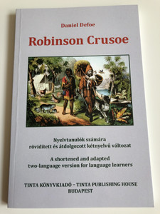 Robinson Crusoe by Daniel Defoe / A shortened and adapted bilingual version for language learners / Hungarian Translation Sipos Júlia / Tinta Publishing House 2013 (9786155219528)