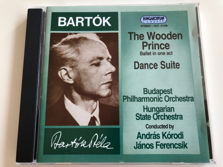 Bartók - The Wooden Prince - Ballet in one act, Dance Suite / Budapest Philharmonic Orchestra, Hungarian State Orchestra / Conducted by András Kórodi, János Ferencsik / Hungaroton Audio CD 1994 / HCD 31048 (5991813704825)
