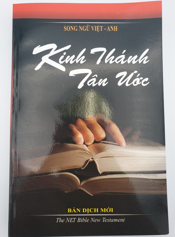 Vietnamese - English Bilingual New Testament / The New Vietnamese New Testament translated into today's Language of Vietnam - Kinh Thánh Tân Ước Bản Dịch Mới in parallel with the New English Translation (NET) New Testament (NN-AMK4-6S8L)