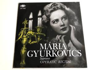 Mária Gyurkovics Soprano - Operatic Recital / Hungarian State Opera Orchestra & Chorus / Conducted by Koródi András, Kulka János, Erdélyi Miklós / Qualiton / LPX 11393 (LPX11393)