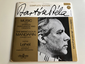 Bartók Béla Complete Edition / Music for Strings, Percussion and Celesta / The Miraculous Mandarin - Concert Suite / György Lehel conducting the Budapest Symphony Orchestra / Hungaroton / SLPX 1301 Stereo-Mono (SLPX 1301)