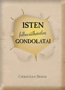 Isten felbecsülhetetlen gondolatai by Christian Briem - Hungarian translation of God's priceless thoughts /  These few thoughts are probably enough to get us going and discover how vast and infinite the divine reality unfolds before us
