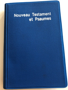 Le Noveau Testament et Les Psaumes / French language New Testament and Psalms / Translated from original greek and Hebrew / Nouvelle Edition Revue 1910 / Blue Vinyl Bound / text by Doctor of Theology Louis Segond (2853003582)
