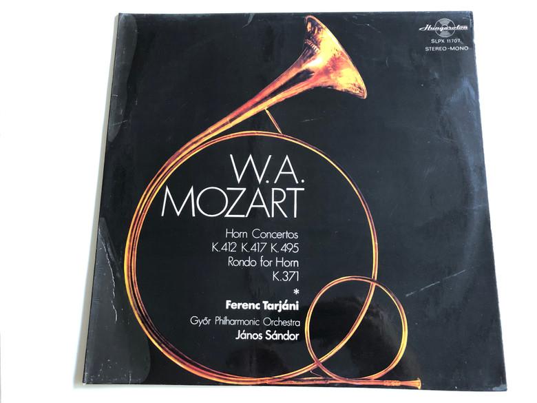 W.A Mozart - Horn Concertos K.412, K.417, K.495 / Rondo for Horn K.371 / Ferenc Tarjáni / Győr Philharmonic Orchestra / Conducted by János Sándor / Hungaroton SLPX 11707 / LP, Stereo-Mono (SLPX 11707)