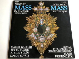 Mozart - Mass in C Major - Coronation / Schubert - Mass in G Major / Magda Kalmár, Jutta Bokor, Attila Fülöp, Kolos Kováts / Slovak Philharmonic Chorus & Orchestra / Conducted by János Ferencsik / Hungaroton SLPD 12513 / LP, Digital Stereo (SLPD 12513)