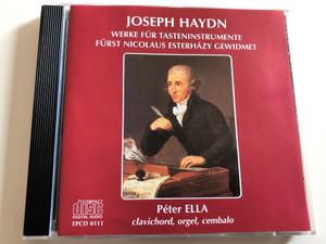 Joseph Haydn - Werke Für Tasteninstrumente / Fürst Nicolaus Esterházy Gewidmet / Péter ELLA / Clavichord, orgel, cembalo / Audio CD 2001