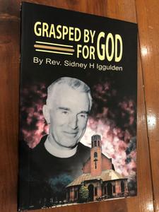 Grasped by God - For God / Memoirs of Rev. Sidney H. Iggulden / Pakistan Bible Society 2015 (9789692508714)
