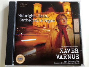 Xaver Varnus - Midnight, Rain, Cathedral & Organ / The legendary virtuoso plays the organ of the Debrecen Great Presbyterian Church / Audio CD 2008 / Tam Release / Tam 1007-87538-653 (Tam 1007-87538-653 )