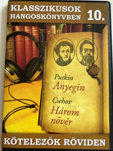 Klasszikusok Hangoskönyvben 10. / Puskin: Anyegin / Csehov: Három nővér / Kötelezők röviden / Classic Writers in Audio 10. / Hungarian Audio Book / Audio CD 2009 / ERCD 9010 (5999557441211)