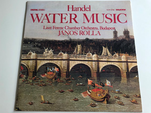 Handel - Water Music / Liszt Ferenc, Chamber Orchestra, Budapest / Directed: János Rolla ‎/ HUNGAROTON LP DIGITAL STEREO / SLPD 12756