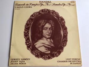 Handel - Concerto In F Major, Op. 4 No. 5, Sonatas, Op. 1 No. 2, 4, 7 / László Czidra / Gergely Sárközy, József Vajda, Zsuzsa Pertis / Liszt Ferenc, Chamber Orchestra, Budapest / HUNGAROTON LP STEREO / SLPX 12375