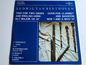 Ludwig Van Beethoven ‎– Trio For Two Oboes And English Horn In C Major, Op. 87 / Duos for Clarinet and Bassoon NOS 1 and 3 WOO 27 / HUNGAROTON LP STEREO - MONO / LPX 11565