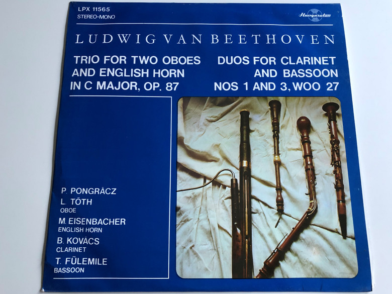 Ludwig Van Beethoven – Trio For Two Oboes And English Horn In C Major, Op. 87 / Duos for Clarinet and Bassoon NOS 1 and 3 WOO 27 / HUNGAROTON LP STEREO - MONO / LPX 11565