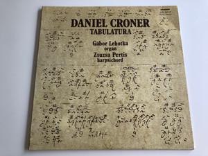 Daniel Croner - Tabulatura / Gábor Lehotka, Zsuzsa Pertis / HUNGAROTON 2x LP STEREO - MONO / SLPX 11820 - 21