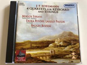 J. F. Edelmann - 4 Quarterts for Keyboard and Strings / Miklós Spányi tangent piano / Erika Petőfi, László Paulik violin / Balázs Bozzai viola / Hungaroton Classic Audio CD 2002 / HCD 31878 (5991813187826)