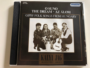 Kalyi Jag - Black Fire - O Suno - The Dream - Az Álom / Gipsy folk songs from Hungary / Hungaroton Classic Audio CD 1995 / HCD 18211 Audio CD (5991811821128)