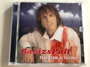 Balázs Pali - Szánd rám az éjszakát! / Happy Records / Audio CD 2003 (5999880992114)