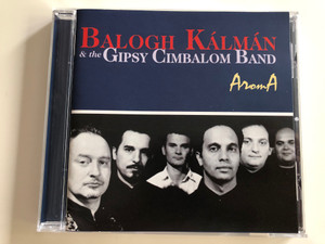 Balogh Kálmán & the Gipsy Cimbalom Band - AromA / Audio CD 2003 / FECD 007 (5998498246879)