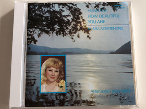 Hungary, how beautiful you are - Klára Szentendrei / Antal Szalai's gipsy band / Qualiton Audio CD 1990 / HCD 10254 (5991811025427)
