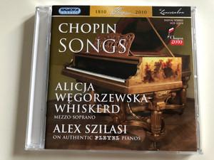 Chopin Songs - Alicja Wegorzewska-Whiskerd mezzo-soprano / Alex Szilasi on Authentic Pleyel Pianos / Hungaroton Classic Audio CD 2010 / HCD 32474 (5991813247421)