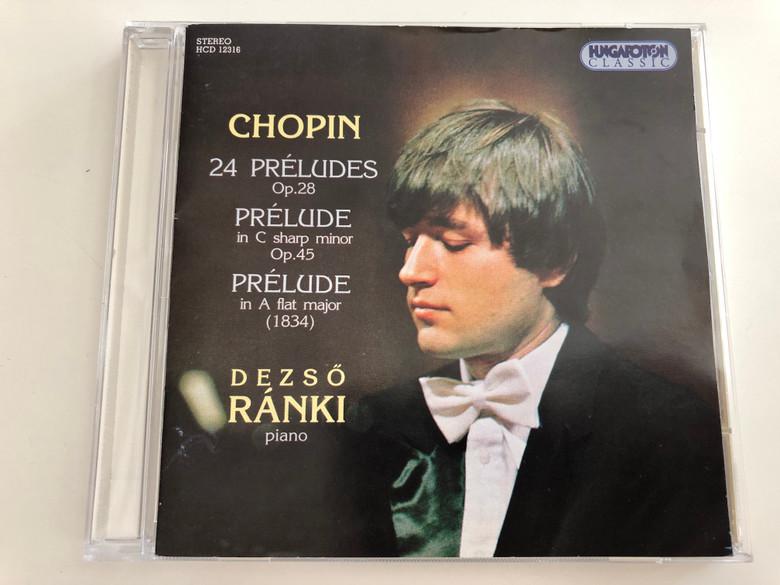 Chopin - 24 préludes Op. 28, Prélude in C sharp minor Op. 45, Prélude in A flat major (1834) / Dezső Ránki piano / Hungaroton Classic Audio CD 1996 / HCD 12316 (5991811231620)