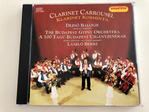 Clarinet Carrousel - Klarinét körhinta / Dezső Balogh clarinet / The Budapest Gypsy Orchestra - Art Director László Berki / Hungaroton Classic Audio CD 2000 / HCD 10307 (5991811030728)