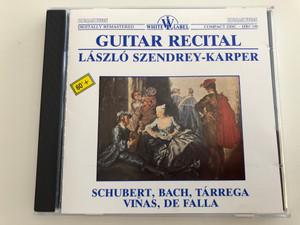 Guitar Recital - László Szendrey-Karper / Schubert, Bach, Tárrega, Vinas, De falla / Hugaroton White Label Audio CD 1990 / HRC 146 (5991810014620)