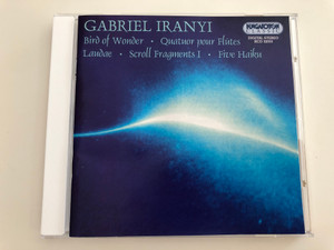 Gabriel Iranyi - Bird of Wonder, Quatuor pour Flutes, Laudae, Schroll Fragments I, Five Haiku / Hungaroton Classic Audio CD 2001 / HCD 32053 (5991813205322)