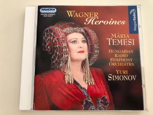 Wagner Heroines - Mária Temesi / Hungarian Radio Symphony Orchestra / Conducted by Yuri Simonov / Hungaroton Classic Audio CD 2004 / HCD 32317 (5991813231727)