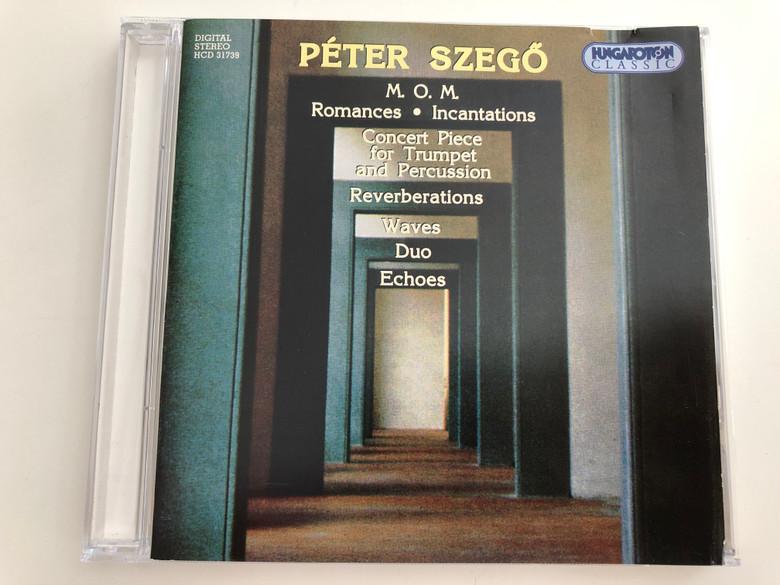 Péter Szegő / M.o.M / Romances, Incantations / Concert Piece for Trumpet and Percussion / Reverberations, Waves, Duo, Echoes / Hungaroton Classic Audio CD 1997 / HCD 31739 (5991813173928)