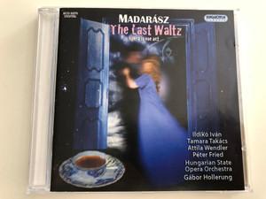Iván Madarász - The Last Waltz - Az utolsó keringő / Opera in one act / Ildikó Iván, Tamara Takács / Hungarian State Opera Orchestra / Conducted by Gábor Hollerung / Hungaroton Classic Audio CD 2009 / HCD 32573 (5991813257321)