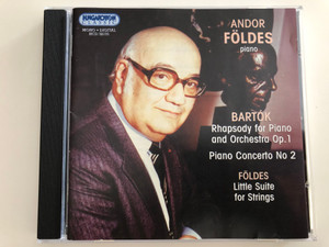 Bartók - Rhapsody for Piano and Orchestra Op. 1, Piano Concerto No 2 / Földes - Little Suite for Strings / Andor Földes piano / Hungaroton Classic Audio CD 2002 / HCD 32135 (5991813213525)