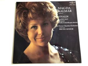 Magda Kalmár / Vivaldi – Laudate Pueri, In Furore, Nulla in Mundo Pax Sincera / Conducted: Frigyes Sandor / Liszt Ferenc Chamber Orchestra / HUNGAROTON LP STEREO - MONO / SLPX 11632