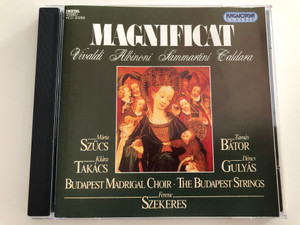 Magnificat / Vivaldi, Albinoni, Sammartini, Caldara / Márta Szűcs, Klára Takács, Tamás Bátor, Dénes Gulyás / Budapest MAdrigal Choir - The Budapest Strings / Conducted by Ferenc Szekeres / Hungaroton Classic Audio CD 1994 / HCD 31259