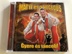Matyi és a Hegedűs - Gyere és táncolj! / Mátyás Zoltán, Kiss Emil violin / Hungarian Popular Folk music / Audio CD / 0762MCD (5998175162850)