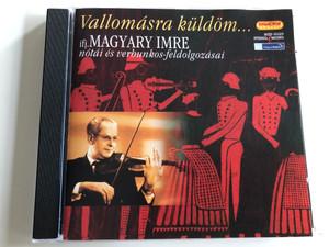 Vallomásra küldöm... ifj. Magyary Imre nótái és verbunkos-feldolgozásai / Hungaroton Classic Audio CD 2005 / HCD 10325 / Magyar Rádió (5991811032524)