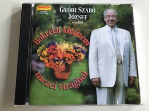 Győri Szabó József énekel - Bokrétát kötöttem mezei virágból / Hungaroton Classic Audio CD 2006 / HCD 10329 / Popular Hungarian Folk songs (5991811032920)