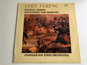 Liszt Ferenc - Rákóczi March - Rhapsodies And Marches / Conducted: Gyula Németh / Hungarian State Orchestra / HUNGAROTON LP STEREO / SLPX 12249