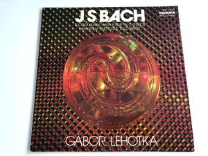 J. S. Bach - Toccata, Adagio And Fugue In C Major / Passacaglia And Fugue In C Minor / Conducted: Gábor Lehotka / HUNGAROTON LP STEREO - MONO / SLPX 12025