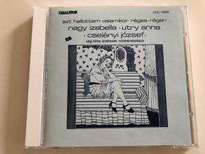 Azt hallottam valamikor réges régen / Nagy Izabella, Utry Anna, Cselényi József régi híres énekes nótafelvételeiből / Old time hungarian folk songs / Qualiton Audio CD 1990 / HCD 10256 (HCD 10256)