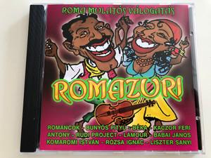 Romazuri - Roma mulatós válogatás / Hungarian Gipsy - Romani folk songs / Románcok, Bunyós Pityu, Béka, Kaczor Feri, Antony, Rózsa Ignác / Audio CD 2005 / CD 508-2 (5999545585088)